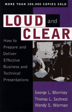 Loud and Clear: How to Prepare and Deliver Effective Business and Technical Presentations, Fourth Edition 9780201127935