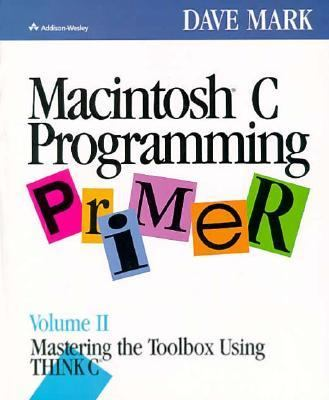 Macintosh Programming Primer: Mastering the Toolbox Using Think C 9780201570168