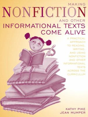 Making Nonfiction and Other Informational Texts Come Alive: A Practical Approach to Reading, Writing, and Using Nonfiction and Other Informational Tex 9780205366095