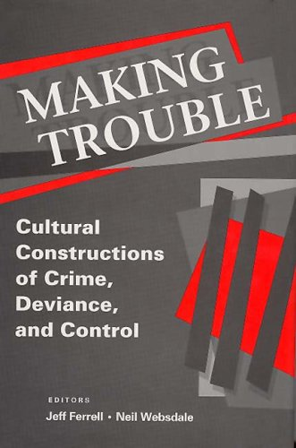 Making Trouble: Cultural Constructions of Crime, Deviance, and Control 9780202306186