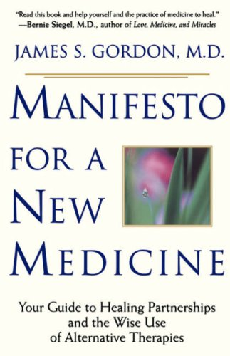 Manifesto for a New Medicine: Your Guide to Healing Partnerships and the Wise Use of Alternative Therapies 9780201898286