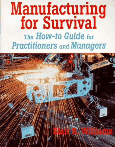 Manufacturing for Survival: The How-To Guide for Practitioners and Managers 9780201633733