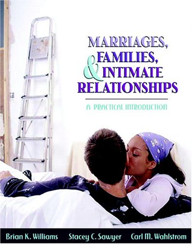 Marriages, Families, and Intimate Relationships: A Practical Introduction 9780205366743
