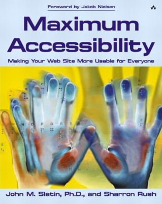 Maximum Accessibility: Making Your Web Site More Usable for Everyone: Making Your Web Site More Usable for Everyone 9780201774221