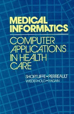 Medical Informatics: Computer Applications in Health Care 9780201067415