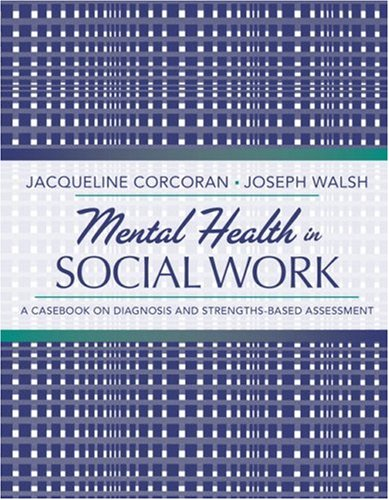 Mental Health in Social Work: A Casebook on Diagnosis and Strengths-Based Assessment 9780205482993