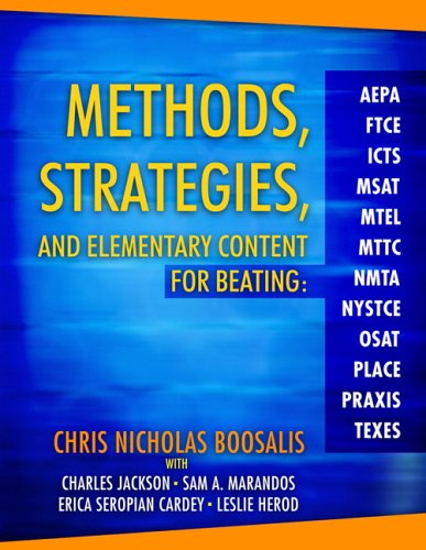 Methods, Strategies, and Elementary Content for Beating Aepa, Ftce, Icts, MSAT, Mtel, Mttc, Nmta, Nystce, Osat, Place, Praxis, and Texes 9780205425600