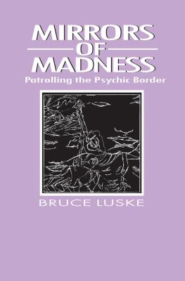 Mirrors of Madness: Patrolling the Psychic Border 9780202304236