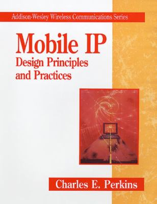 Mobil IP: Design Principles and Practices 9780201634693