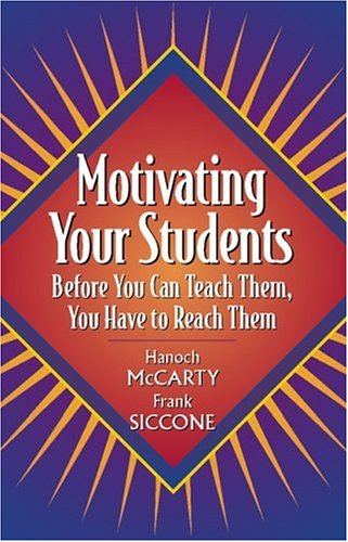 Motivating Your Students: Before You Can Teach Them, You Have to Reach Them 9780205322602