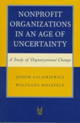 Nonprofit Organizations in an Age of Uncertainty: A Study of Organizational Change 9780202305653