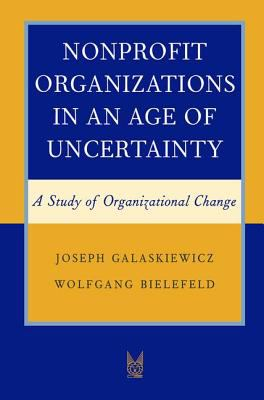 Nonprofit Organizations in an Age of Uncertainty: A Study of Organizational Change 9780202305660