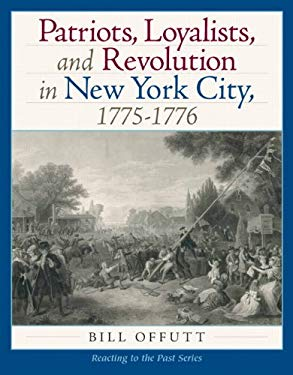 Patriots, Loyalists, and Revolution in New York City, 1775-1776 9780205785797
