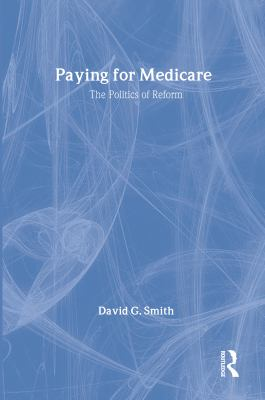 Paying for Medicare: The Politics of Reform 9780202303932