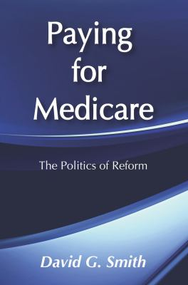Paying for Medicare: The Politics of Reform 9780202303949