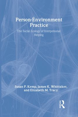 Person-Environment Practice: The Social Ecology of Interpersonal Helping 9780202361024