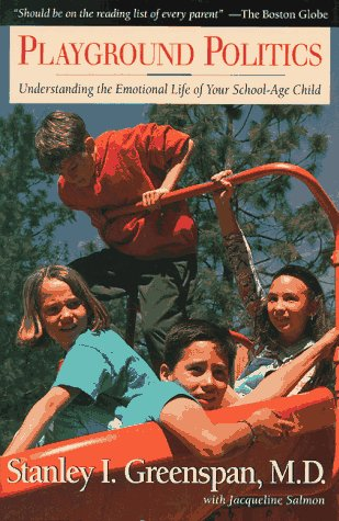 Playground Politics: Understanding the Emotional Life of the School-Age Child 9780201408300
