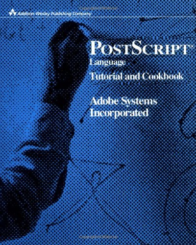 PostScript Language Tutorial and Cookbook 9780201101799