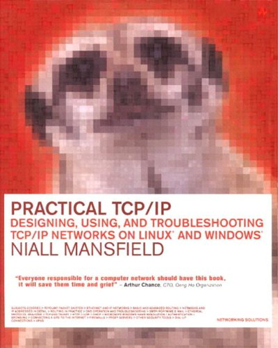 Practical TCP/IP: Designing, Using and Troubleshooting TCP/IP Networks on Linux and Windows 9780201750782