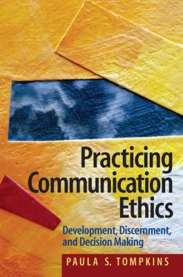 Practicing Communication Ethics: Development, Discernment, and Decision Making 9780205453603