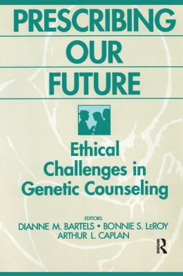 Prescribing Our Future: Ethical Challenges in Genetic Counseling 9780202304533