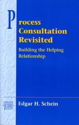 Process Consultation Revisited: Building the Helping Relationship (Prentice Hall Organizational Development Series) 9780201345964