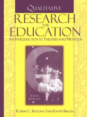 Qualitative Research for Education: An Introduction to Theories and Methods 9780205482931