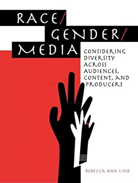 Race/Gender/Media: Considering Diversity Across Audiences, Content, and Producers 9780205344192