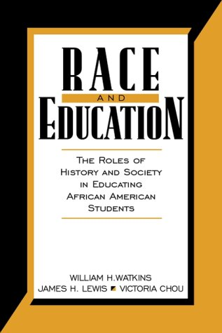 Race and Education: The Roles of History and Society in Educating African American Students 9780205324392
