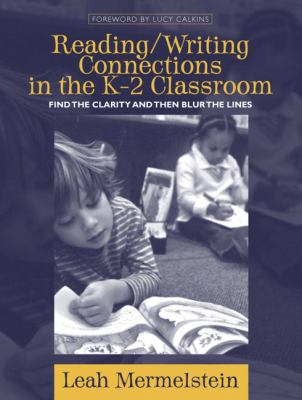 Reading/Writing Connections in the K-2 Classroom: Find the Clarity and Then Blur the Lines 9780205412778