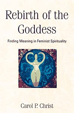 Rebirth of the Goddess: Finding Meaning in Feminist Spirituality 9780201143980