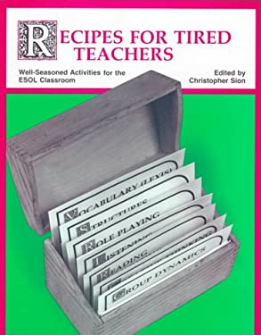 Recipes for Tired Teachers: Well-Seasoned Activities for the ESOL Classroom 9780201065091