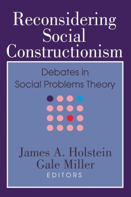 Reconsidering Social Constructionism: Debates in Social Problems Theory 9780202304564