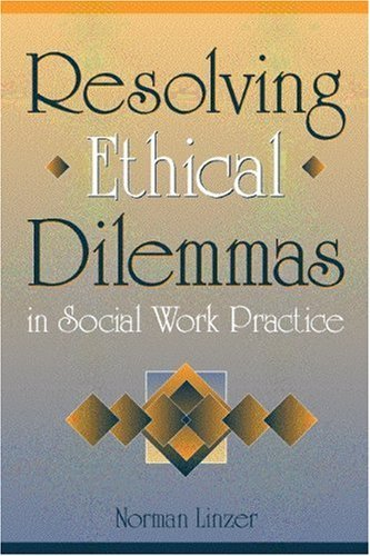 Resolving Ethical Dilemmas in Social Work Practice 9780205290413