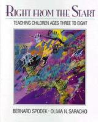 Right from the Start: Teaching Children Ages Three to Eight 9780205152810