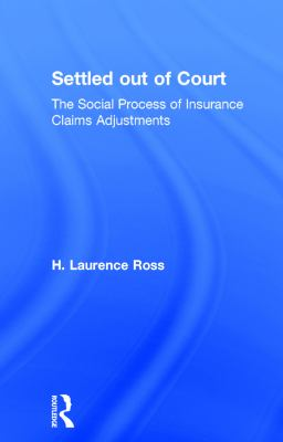 Settled Out of Court: The Social Process of Insurance Claims Adjustment 9780202302867