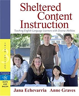 Sheltered Content Instruction: Teaching English Language Learners with Diverse Abilities 9780205493258