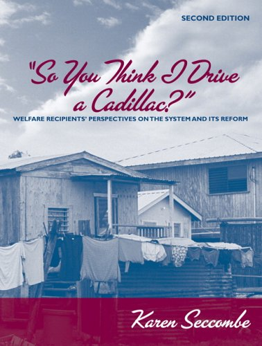 So You Think I Drive a Cadillac?: Welfare Recipients' Perspectives on the System and Its Reform 9780205487394