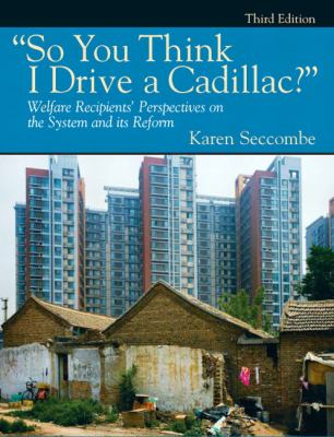 So You Think I Drive a Cadillac?: Welfare Recipients' Perspectives on the System and Its Reform 9780205792160