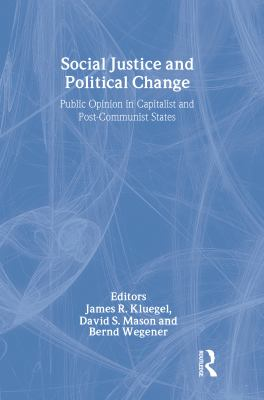 Social Justice and Political Change: Public Opinion in Capitalist and Post-Communist States 9780202305035