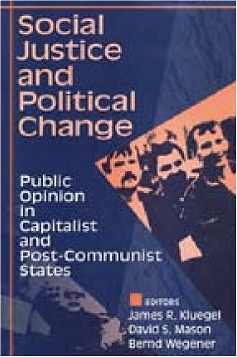 Social Justice and Political Change: Public Opinion in Capitalist and Post-Communist States 9780202305042