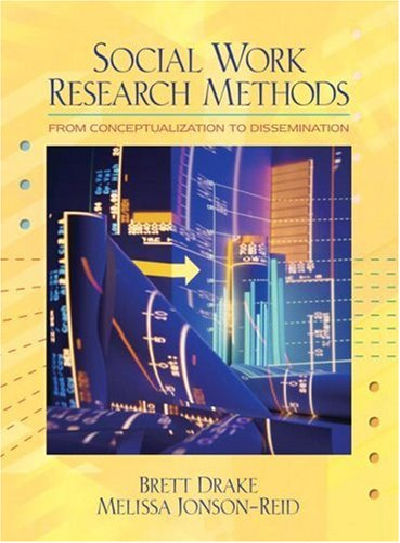 Social Work Research Methods: From Conceptualization to Dissemination 9780205460977