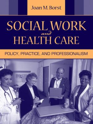Social Work and Health Care: Policy, Practice, and Professionalism 9780205498079