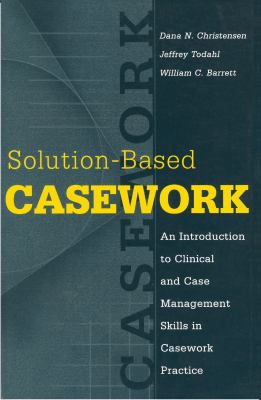 Solution-Based Casework: An Introduction to Clinical and Case Management Skills in Casework Practice 9780202361178