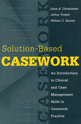 Solution-Based Casework: An Introduction to Clinical and Case Management Skills in Casework Practice 9780202361185