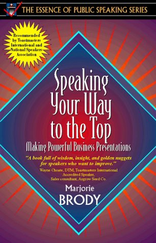 Speaking Your Way to the Top: Making Powerful Business Presentations (Part of the Essence of Public Speaking Series) 9780205268146