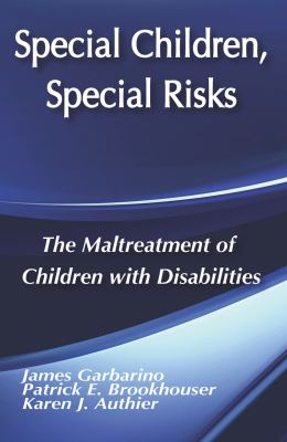 Special Children, Special Risks: The Maltreatment of Children with Disabilities 9780202360461