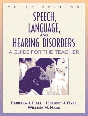 Speech, Language, and Hearing Disorders: A Guide for the Teacher 9780205318902