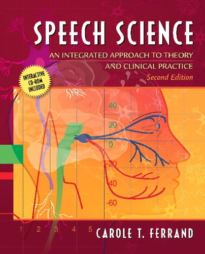 Speech Science: An Integrated Approach to Theory and Clinical Practice (with CD-ROM) [With CDROM] 9780205480258