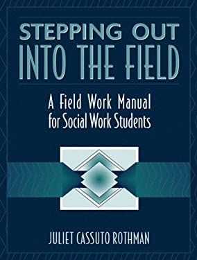 Stepping Out Into the Field: A Field Work Manual for Social Work Students 9780205313327